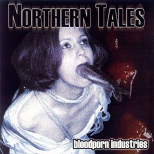 NORTHERN TALES - Bloodporn Industries