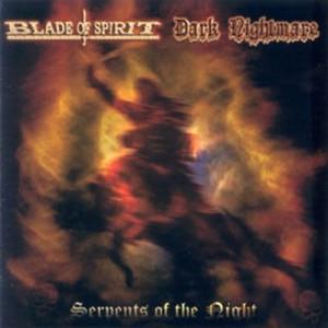 BLADE OF SPIRIT / DARK NIGHTMARE / SERPENTS OF THE NIGHT  - Same (Split)