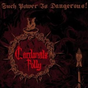 CARDINALS FOLLY - Such Power Is Dangerous!