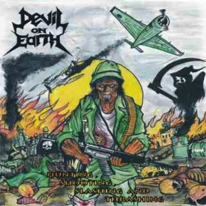 DEVIL ON EARTH - Hunting, Shooting, Slashing And Thrashing