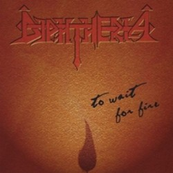 DIPHTHERIA - To Wait for Fire CD