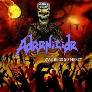 ADRENICIDE - War Begs No Mercy