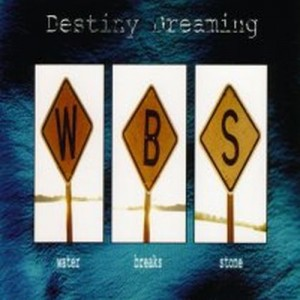 DESTINY DREAMING - Water Breaks Stone
