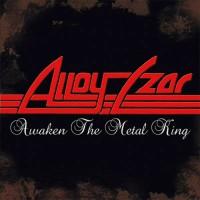 ALLOY CZAR - Awaken The Metal King