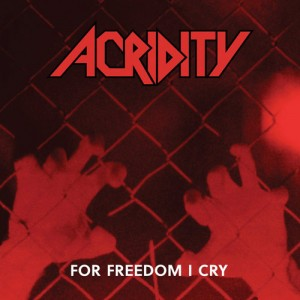 ACRIDITY - For Freedom I Cry (Deluxe Edition)