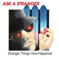 ASK A STRANGER - Stranger Things Have Happened