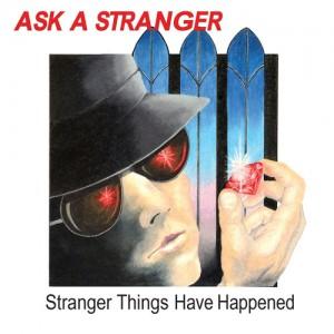 ASK A STRANGER - Stranger Things Have Happened