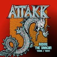ATTAKK - Riding The Dragon 1988 / 1991 (2019 Edition)