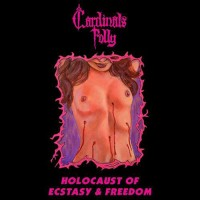 CARDINALS FOLLY - Holocaust Of Ecstasy & Freedom