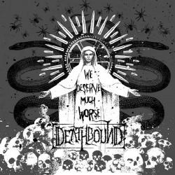 DEATHBOUND - We Deserve Much Worse DigiCD