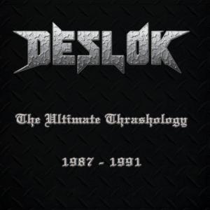 DESLOK - The Ultimate Thrashology 1987-1991