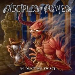 DISCIPLES OF POWER - In Dust We Trust