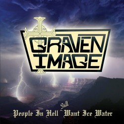GRAVEN IMAGE - People In Hell Still Want Ice Water