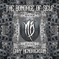 GARY HENDRICKSON - The Bondage Of Self