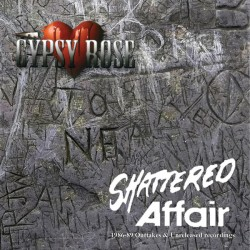 GYPSY ROSE - Shattered Affair 1986 - 1989