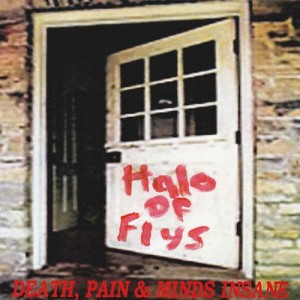 HALO OF FLYS - Death, Pain & Minds Insane