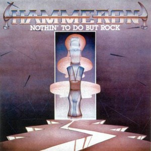 HAMMERON - Nothin' To Do But Rock