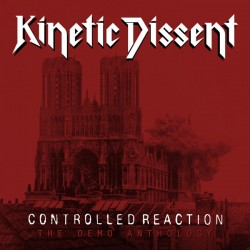 KINETIC DISSENT - Contolled Reaction: The Demo Anthology CD