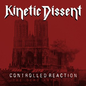 KINETIC DISSENT - Contolled Reaction: The Demo Anthology