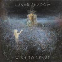 LUNAR SHADOW - Wish To Leave