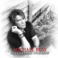 MICHAEL ROSS - Do I Ever Cross Your Mind