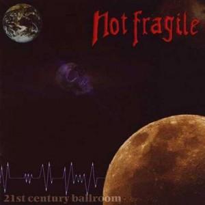NOT FRAGILE - 21st Century Ballroom