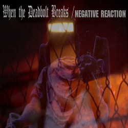NEGATIVE REACTION / WHEN THE DEADBOLT BREAKS - Split CD