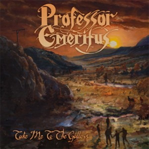 PROFESSOR EMERITUS - Take Me To The Gallows (Pre-Order)