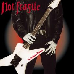 NOT FRAGILE - Yesterday's Heroes CD