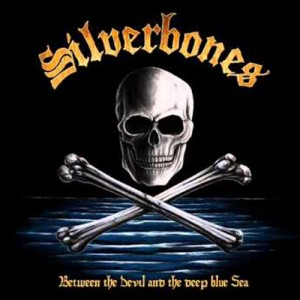 SILVERBONES - Between The Devil And The Deep Blue Sea