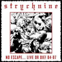 STRYCHNINE - No Escape...Live Or Die! 84-87