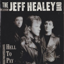 THE JEFF HEALEY BAND - Hell To Pay CD
