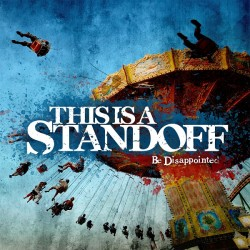 THIS IS A STANDOFF - Be Disappointed CD