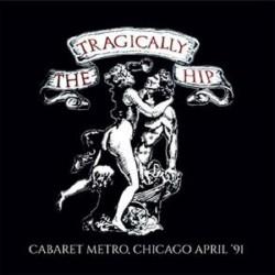 THE TRAGICALLY HIP - Cabaret Metro,Chicago April '91 CD