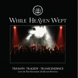 WHILE HEAVEN WEPT - Triumph : Tragedy : Transcendence CD+DVD