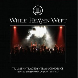 WHILE HEAVEN WEPT - Triumph : Tragedy : Transcendence